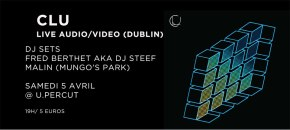 Concours: Clu (LIVE A/V), Fred Berthet a.k.a Dj Steef, Malin @ U-Percut – 05/04/14